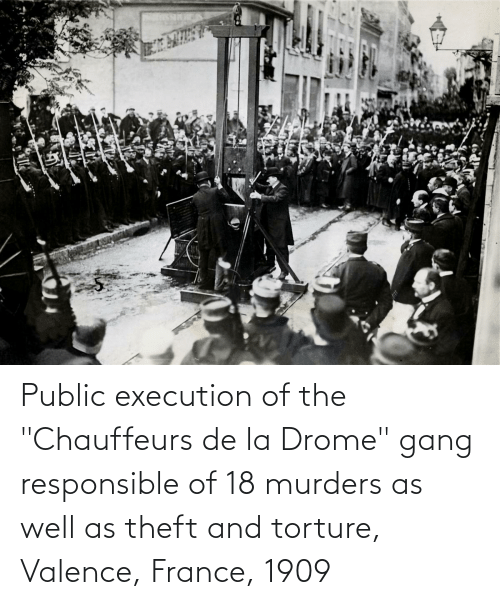 """De La: Public execution of the """"Chauffeurs de la Drome"""" gang responsible of 18 murders as well as theft and torture, Valence, France, 1909"""