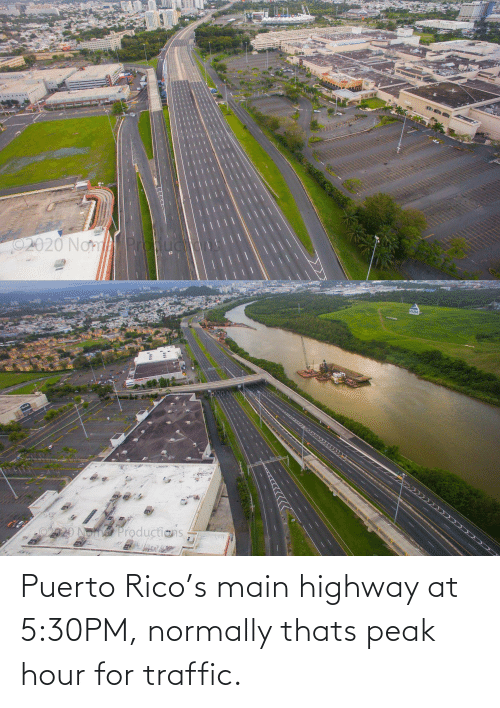 rico: Puerto Rico's main highway at 5:30PM, normally thats peak hour for traffic.