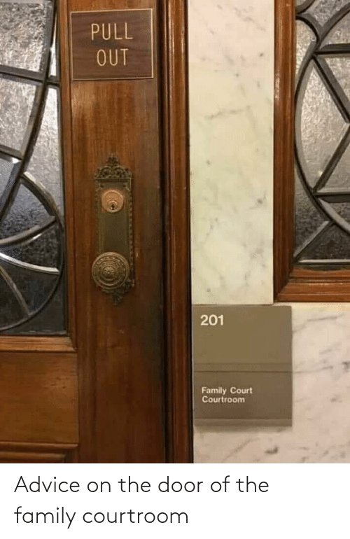 Advice, Family, and Pull Out: PULL  OUT  201  Family Court  Courtroom Advice on the door of the family courtroom