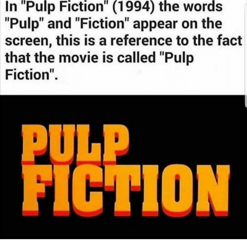 """Pulp Fiction: """"Pulp  Fiction""""  (1994)  the  words  In  """"Pulp"""" and """"Fiction"""" appear on the  screen, this is a reference to the fact  that the movie is called """"Pulp  Fiction"""".  PULP  FICTION"""