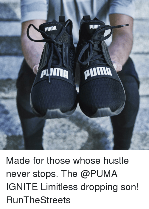 "ignite: PUMA  PUM"".  PUD!  Almn Puma Made for those whose hustle never stops. The @PUMA IGNITE Limitless dropping son! RunTheStreets"