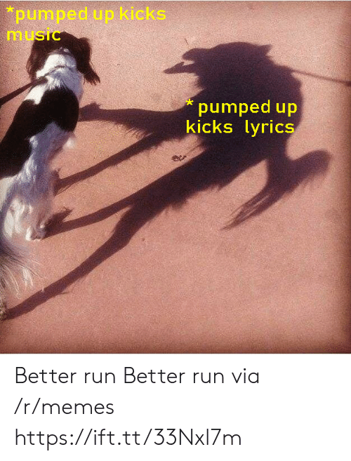 Memes, Music, and Run: pumped up kicks  music  pumped up  kicks lyrics Better run Better run via /r/memes https://ift.tt/33Nxl7m