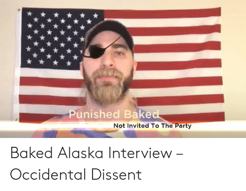 Occidental Dissent: Punished Bake  Not Invited T The Party Baked Alaska Interview – Occidental Dissent