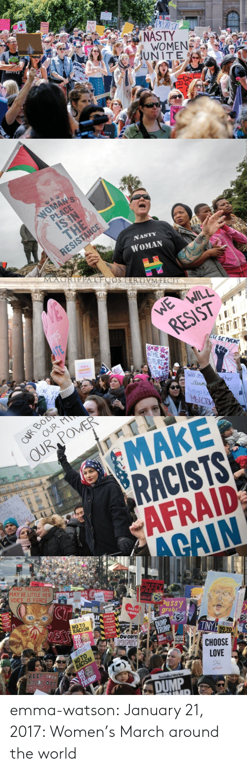 Se Puede: PUPNS  POTUS  PROTEST  VE  MENS  NGHTS  UMA  NASTY  WOMEN  UNITE  WE CANNOT  CUCCEED WN  ALF OF US  E HELD EAL  Neven  TRUMP  Y  HOCE  EN  TNIS PUSST  UNNY  ROUD TO  ERICAN W  UNST TRUM  THIS PUSS  icans   AC  WOMAN'S  PLACE  IS IN  THE  RESISTANCE  NASTY  WOMAN   MA  ATFCOSTERTIVM FECIT  WE  WILL  RESIST  WE  ISI SE PUEDE  ITE  T HE  9UTURE  IS  BABES  AGAINST  BULLSHIT  MAL  We sta  Jtiame  tumayo ka  MbICTOM  SPEAK  ONE VOI  ther  LN  LEN   OUR BOD  OUR M  OUR POWER  MAKE  RACISTS  AFRAID  ACAIN  ETA MI  TENCIA  RA MI  ENGIA  WE   AND THOUGH SHE  MAY BE LITTLE HER  VOICE IS FIERCE  Pussy  rabs  Wnen TERS  he Aa  UNTE  CT  back  BREXIT  AND  TRUMP  mp  ussy  grabs  NASTY  WOMAN  DUMP  SOUND  THE  ALARM  BREXIT  AND  TRUMP  GSTANISM  WASTY  MAN  Relat  Say  NO TO  RACISM  NO  TO  TRUMP  NESS  Socialst Worker  DUMP  TRUMP  becial Rela nship  SOUND  THE  ALARM  Ju  No  TINYH NO TO  STAND UP  TO RACIS  LEFT  OU GOTT  FIGHT  R  RACN  FIGHT  BIGOTRY  TRUMP  OU PATI  STAND UP  TO RACISM  CНOOSE  LOVE  LOVE  NO TO  RACISM  NO  KEEP YOUR  HANDS OFF  ReHTS  TRUMP  Socialist Worker  DUMP  UMP emma-watson: January 21, 2017: Women's March around the world