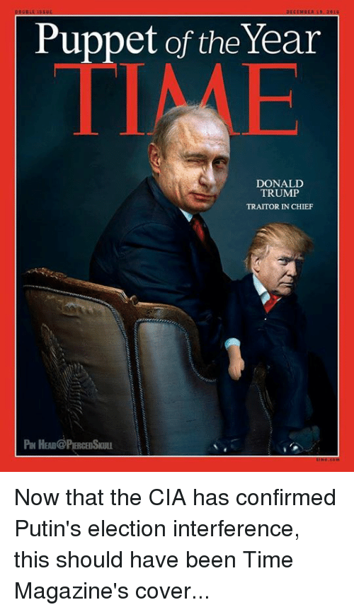 Trump Traitor: Puppet of the Year  DONALD  TRUMP  TRAITOR IN CHIEF Now that the CIA has confirmed Putin's election interference, this should have been Time Magazine's cover...