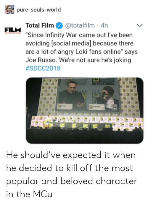 """Russo: pure-souls-world  Total Film@totalfilm 4h  """"Since Infinity War came out l've been  avoiding [social media] because there  are a lot of angry Loki fans online"""" says  Joe Russo. We're not sure he's joking  #SDCC2018  FILM  INTERNATION He should've expected it when he decided to kill off the most popular and beloved character in the MCu"""