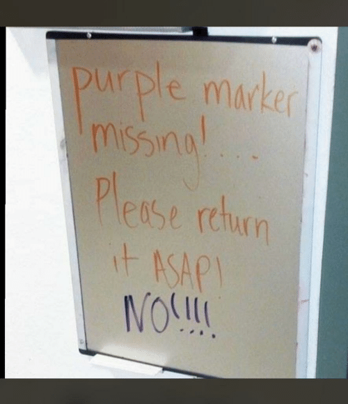 nol: purple marker  missina!  Please rehurn  it ASAPI  NOL!