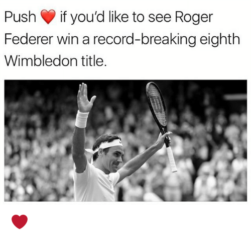 Rogered: Push if you'd like to see Roger  Federer win a record-breaking eighth  Wimbledon title ❤️