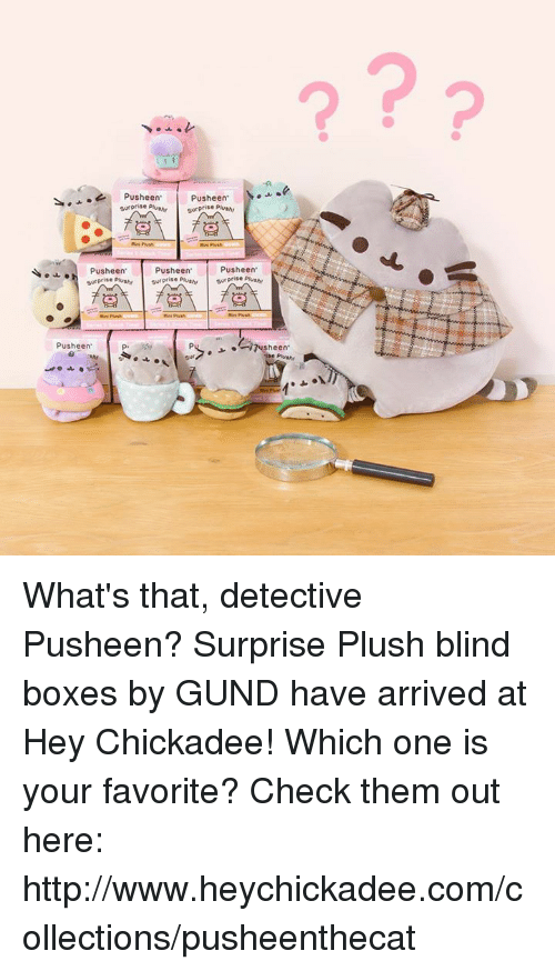 Pusheens: Pusheen'  M.  Pusheen  surprise  PUSheen  PUSheen  PUSheen'  surprise plu  surprise  PUSheen' What's that, detective Pusheen? Surprise Plush blind boxes by GUND have arrived at Hey Chickadee! Which one is your favorite? Check them out here: http://www.heychickadee.com/collections/pusheenthecat