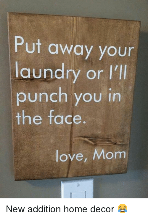 Put Away Your Laundry Or I Ll Punch You In The Face Love Mom New