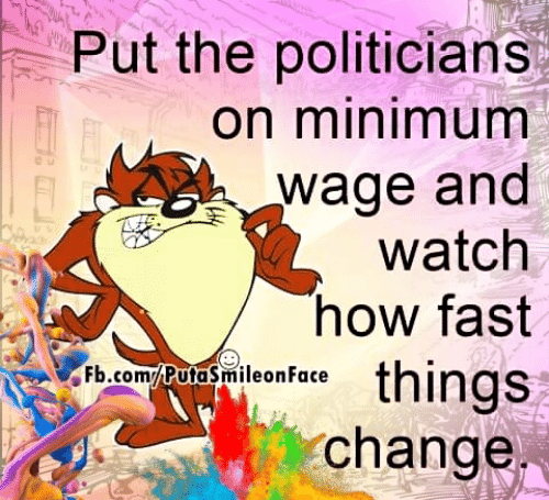 Memes, fb.com, and Watch: Put the politicians  on minimumm  wage and  watch  how fast  Fb.com/PutaSmileon Face  change