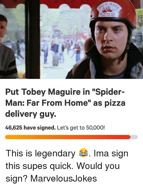 "Tobey Maguire: Put Tobey Maguire in ""Spider-  Man: Far From Home"" as pizza  delivery guy.  46,625 have signed. Let's get to 50,000! This is legendary 😂. Ima sign this supes quick. Would you sign? MarvelousJokes"