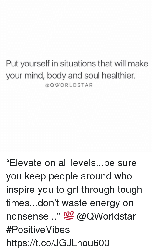 "Energy, Tough, and Mind: Put yourself in situations that will make  your mind, body and soul healthier.  @QWORLDSTAR ""Elevate on all levels...be sure you keep people around who inspire you to grt through tough times...don't waste energy on nonsense..."" 💯 @QWorldstar #PositiveVibes https://t.co/JGJLnou600"