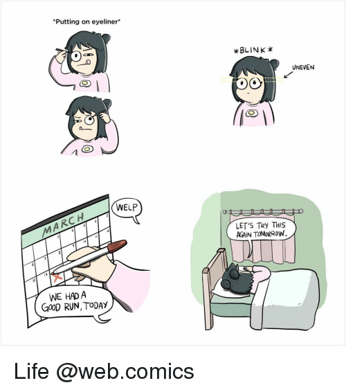 Web Comics: *Putting on eyeliner  CO  WELP  WE HAD A  GOOD RUN,TODAY  BLINK  UNEVEN  Oo  LET'S TRY THIS  AGAIN TOMORROW Life @web.comics