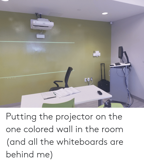 All The, One, and All: Putting the projector on the one colored wall in the room (and all the whiteboards are behind me)