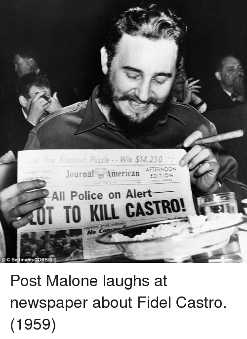 Fidel: Puzzle. Win $14,250  AFTERNOON  Journal American EDITION  All Police on Alert_  TTO KILL CASTRO!  No C  © © Bettmann.CORBIS Post Malone laughs at newspaper about Fidel Castro. (1959)