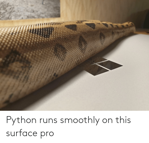 Runs: Python runs smoothly on this surface pro