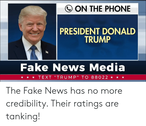 """Donald Trump: Q ON THE PHONE  PRESIDENT DONALD  TRUMP  Fake News Media  ★ ★ TEXT 'TRUMP"""" TO 88022 ★ ★ ★ The Fake News has no more credibility. Their ratings are tanking!"""