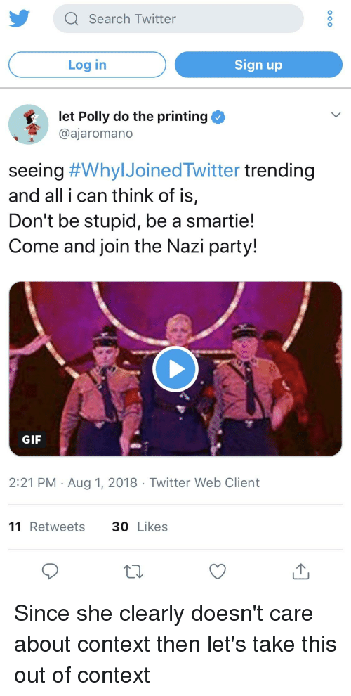 Gif, Party, and Twitter: Q Search Twitter  Log in  Sign up  let Polly do the printing  @ajaromano  seeing #WhyIJoinedTwitter trending  and all i can think of is,  Don't be stupid, be a smartie!  Come and join the Nazi party!  GIF  2:21 PM Aug 1, 2018 Twitter Web Client  11Retweets 30 Likes  10