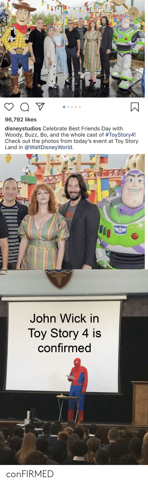 best friends day: Q V  96,792 likes  disneystudios Celebrate Best Friends Day with  Woody, Buzz, Bo, and the whole cast of #ToyStory4!  Check out the photos from today's event at Toy Story  Land in @WaltDisneyWorld.  John Wick in  Toy Story 4 is  confirmed conFIRMED