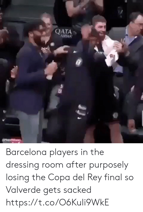 Barcelona: QATA Barcelona players in the dressing room after purposely losing the Copa del Rey final so Valverde gets sacked https://t.co/O6KuIi9WkE