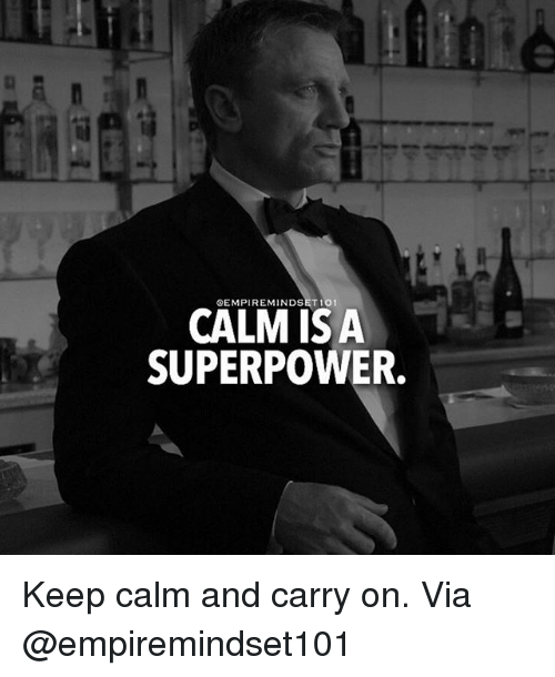 Keep Calms: QEMPIREMINDSET 101  CALM IS A  SUPERPOWER. Keep calm and carry on. Via @empiremindset101