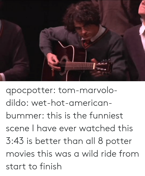bummer: qpocpotter:  tom-marvolo-dildo:  wet-hot-american-bummer:  this is the funniest scene I have ever watched  this 3:43 is better than all 8 potter movies  this was a wild ride from start to finish