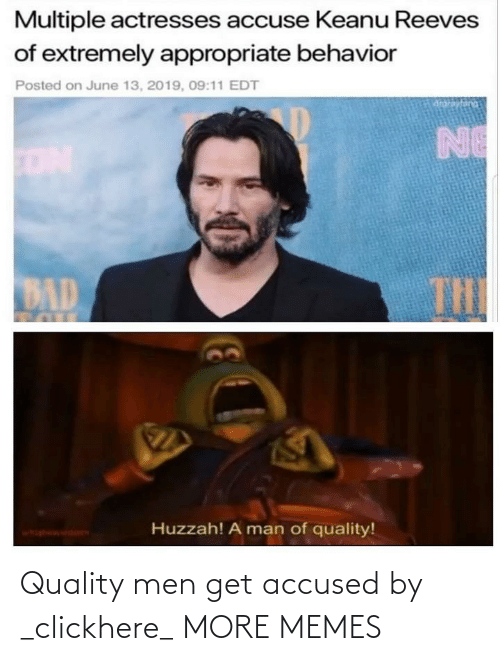 Accused: Quality men get accused by _clickhere_ MORE MEMES