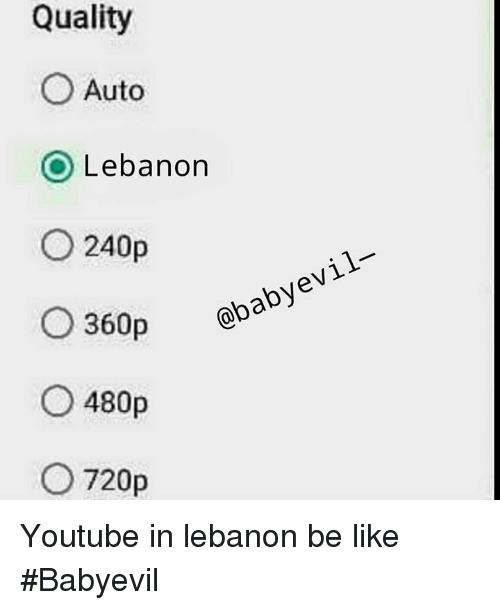 Youtubeable: Quality  O Auto  Lebanon  O 240p  evil  obaby O 360p  O 480p  O 720p Youtube in lebanon be like #Babyevil