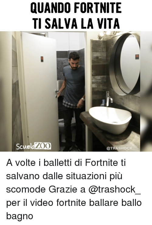 Memes, Video, and 🤖: QUANDO FORTNITE  TI SALVA LA VITA  ScuolaZOC  @TRASHOCK A volte i balletti di Fortnite ti salvano dalle situazioni più scomode Grazie a @trashock_ per il video fortnite ballare ballo bagno