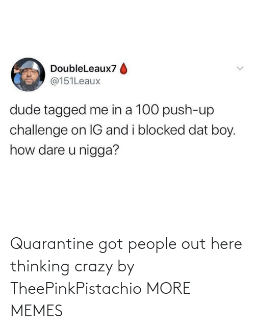 thinking: Quarantine got people out here thinking crazy by TheePinkPistachio MORE MEMES