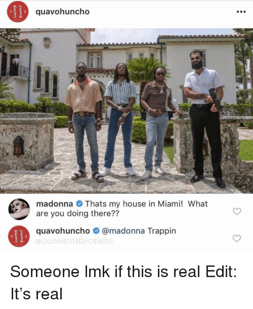 madonna: quavohuncho  madonna Thats my house in Miami! What  are you doing there??  quavohuncho@madonna Trappin  @commentsbycelebs Someone lmk if this is real Edit: It's real