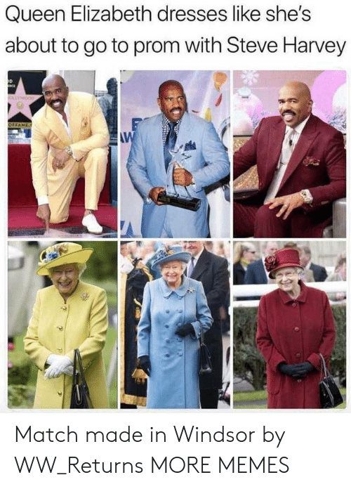 Dank, Memes, and Queen Elizabeth: Queen Elizabeth dresses like she's  about to go to prom with Steve Harvey  D  OFFAME  AW Match made in Windsor by WW_Returns MORE MEMES
