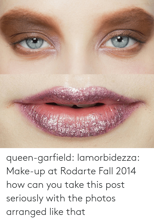 photos: queen-garfield:  lamorbidezza:  Make-up at Rodarte Fall 2014  how can you take this post seriously with the photos arranged like that