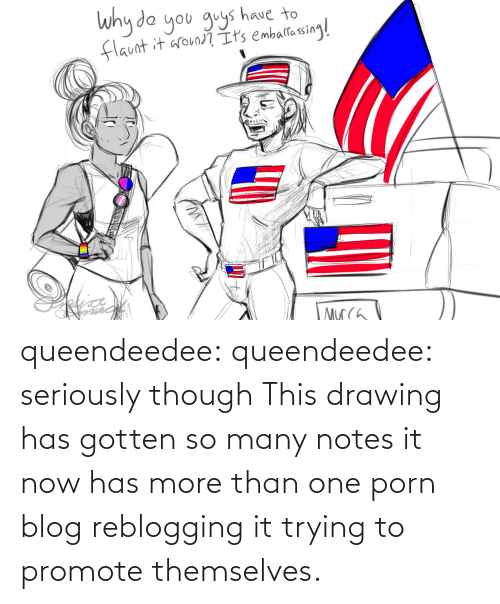 Porn: queendeedee: queendeedee: seriously though This drawing has gotten so many notes it now has more than one porn blog reblogging it trying to promote themselves.