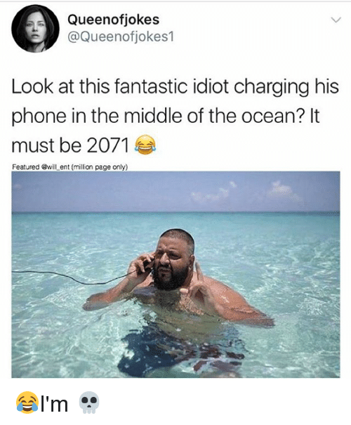 oceaneering: Queenofjokes  @Queenofjokes1  Look at this fantastic idiot charging his  phone in the middle of the ocean? It  must be 2071  Featured @will ent (million page only) 😂I'm 💀