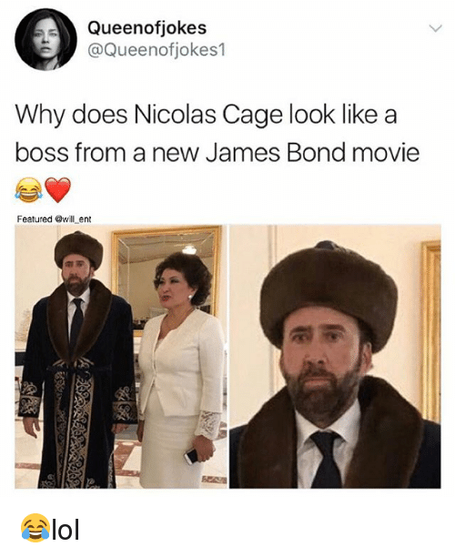caging: Queenofjokes  @Queenofjokes1  Why does Nicolas Cage look like a  boss from a new James Bond movie  Featured @will ent 😂lol