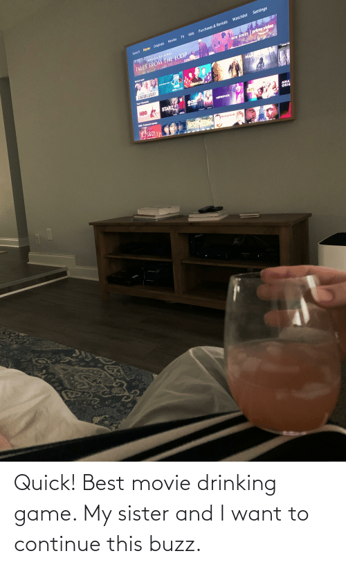 buzz: Quick! Best movie drinking game. My sister and I want to continue this buzz.