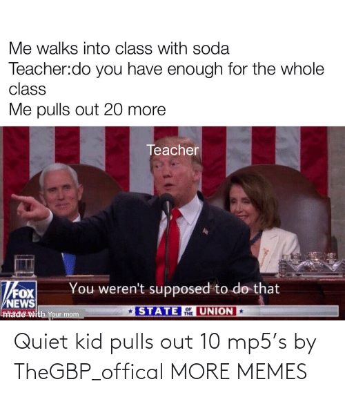 Quiet Kid: Quiet kid pulls out 10 mp5's by TheGBP_offical MORE MEMES