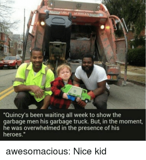 """Tumblr, Blog, and Heroes: """"Quincy's been waiting all week to show the  garbage men his garbage truck. But, in the moment,  he was overwhelmed in the presence of his  heroes."""" awesomacious:  Nice kid"""