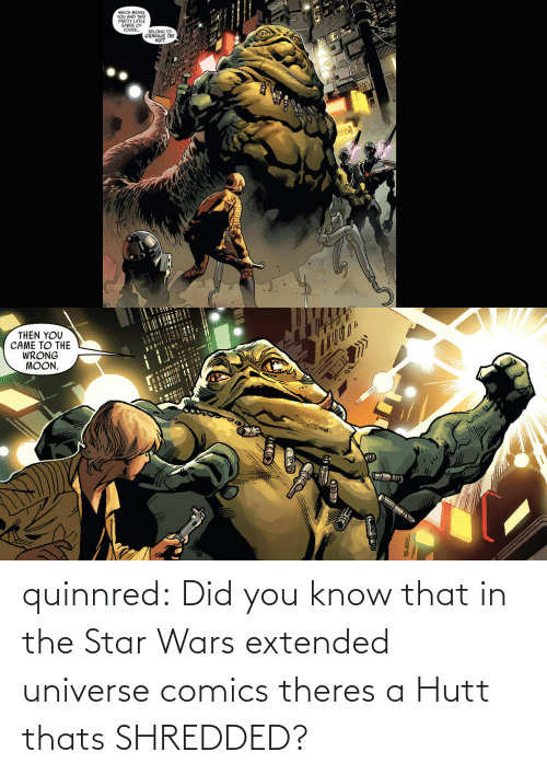 wars: quinnred:  Did you know that in the Star Wars extended universe comics theres a Hutt thats SHREDDED?