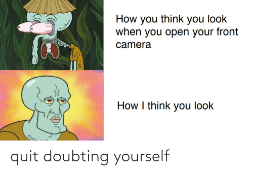 Yourself: quit doubting yourself