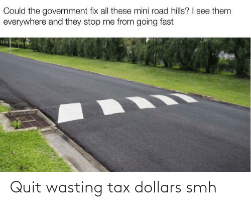 quit: Quit wasting tax dollars smh