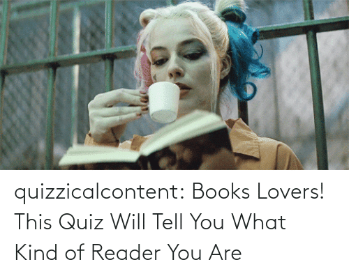 What Kind Of: quizzicalcontent:  Books Lovers! This Quiz Will Tell You What Kind of Reader You Are