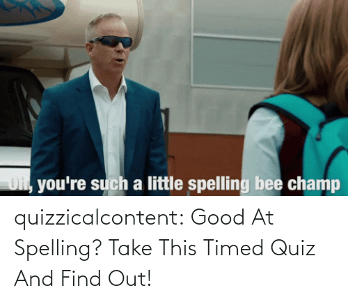 The Ultimate: quizzicalcontent:  Good At Spelling? Take This Timed Quiz And Find Out!
