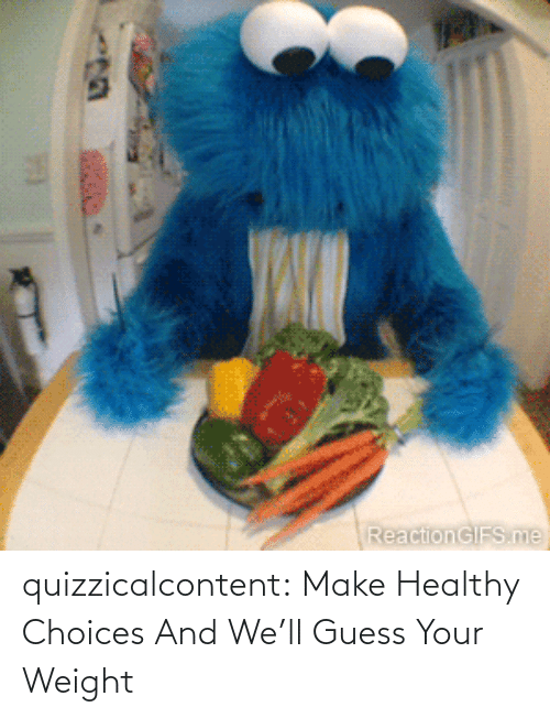 healthy: quizzicalcontent:    Make Healthy Choices And We'll Guess Your Weight