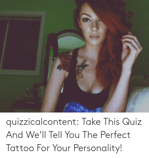 Take This: quizzicalcontent:  Take This Quiz And We'll Tell You The Perfect Tattoo For Your Personality!