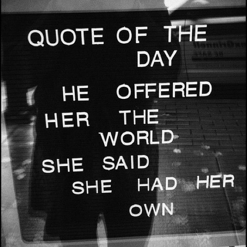 Quote Of The Day: QUOTE OF THE  DAY  HE OFFERED  HER THE  WORLD  SHE SAID  SHE HAD HER