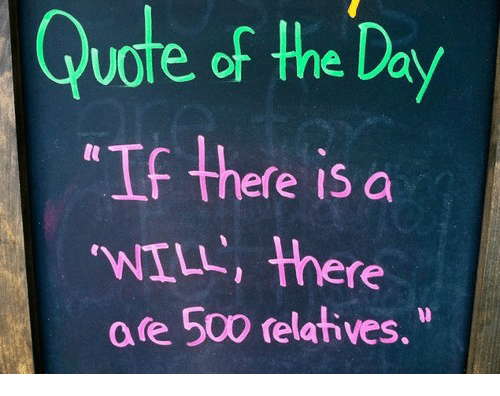 """Quote Of The Day: Quote  of  the  Day  """"If there isdo  WIL, there  a re 500 felatives."""""""