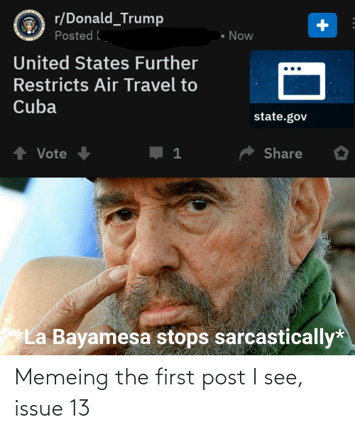 Donald Trump: r/Donald_Trump  Posted  Now  United States Further  Restricts Air Travel to  Cuba  state.gov  ↑ Vote  Share  La Bayamesa stops sarcastically* Memeing the first post I see, issue 13